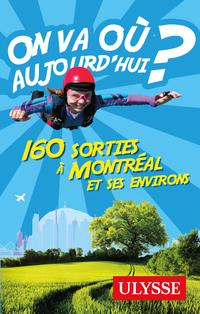On va où aujourd'hui? 160 sorties à Montréal et ses environs