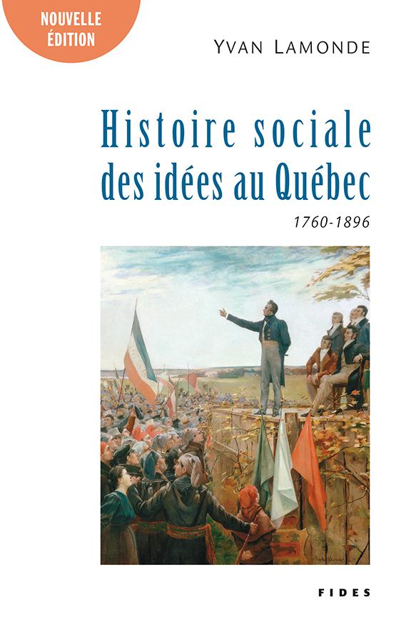 Une histoire sociale des idées au Québec T.1 (1760-1896)