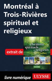 Montréal à Trois-Rivières spirituel et religieux