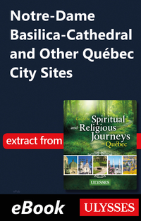 Notre-DameBasilica-Cathedral and Other Québec City Sites
