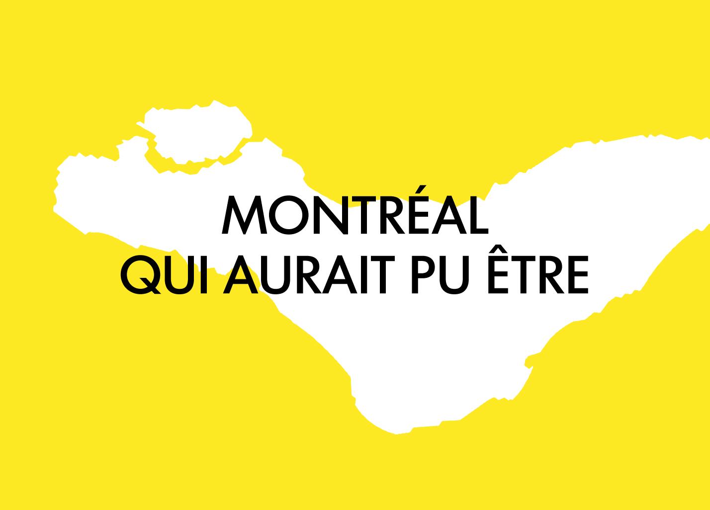 Le Montréal qui aurait pu être