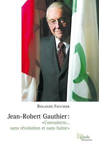 Jean-Robert Gauthier. «Convaincre... sans révolution et sans haine»