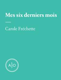 Mes six derniers mois: Carole Fréchette