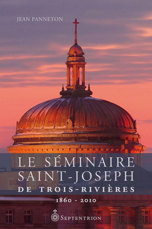 Le Séminaire Saint-Joseph de Trois-Rivières. 1860-2010