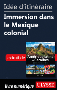 Idée d'itinéraire - Immersion dans le Mexique colonial