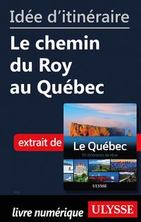 Idée d'itinéraire - Le chemin du Roy au Québec
