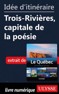Idée d'itinéraire - Trois-Rivières, capitale de la poésie