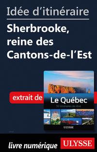 Idée d'itinéraire - Sherbrooke, reine des Cantons-de-l'Est