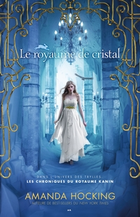Les chroniques du royaume kanin, tome 3 - Le royaume de cristal