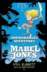 Les improbables aventures de Mabel Jones, tome 1