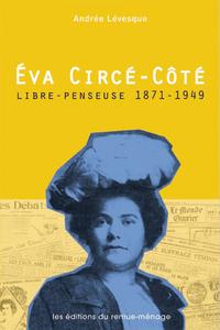 Éva Circé-Côté, libre-penseuse, 1871-1949