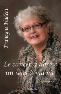 Le cancer a donné un sens à...