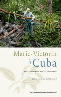 Marie-Victorin à Cuba. Correspondance avec le frère Léon