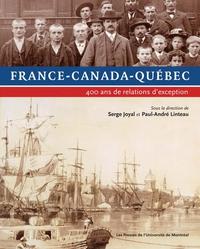 France-Canada-Québec. 400 ans de relations d'exception