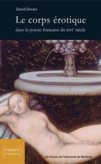 Le corps érotique dans la poésie française du XVIe siècle