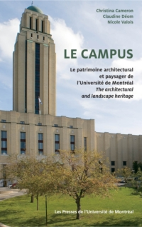 Le campus. Le patrimoine architectural et paysager de l'Université de Montréal / The Architectural and Landscape Heritage