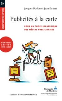 Publicités à la carte. Pour un choix stratégique des médias publicitaires (2e édition)