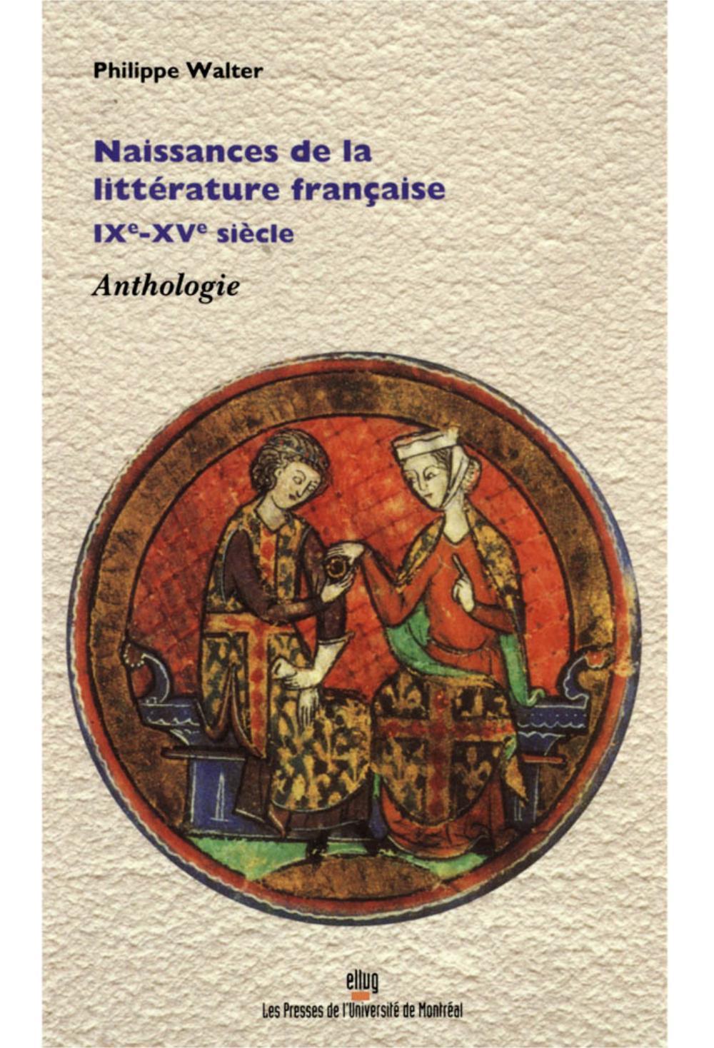 NAISSANCES DE LA LITTERATURE FRANCAISE, IXE-XVE SIECLE. ANTHOLOGIE