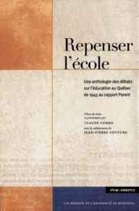 Repenser l'école. Une anthologie des débats sur l'éducation au Québec de 1945 à 1965