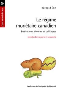 Le régime monétaire canadien. Institutions, théories et politiques (2e édition)