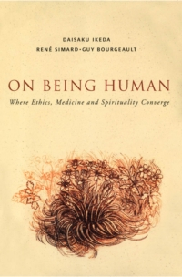 On Being Human: Where Medicine, Ethics and Spirituality Converge