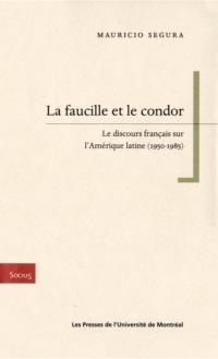 La faucille et le condor. Le discours français sur l'Amérique latine (1950-1985)