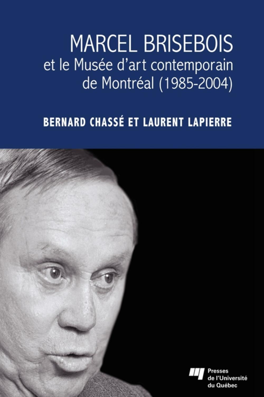 Marcel Brisebois et le Musée d'art contemporain de Montréal (1985-2004)