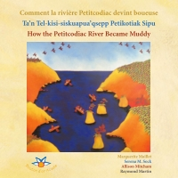 Image de couverture (Comment la rivière Petitcodiac devint boueuse Ta'n Tel-kisi-siskuapua'qsepp Petikodiac Sipu How the Petitcodiac River Became Muddy)