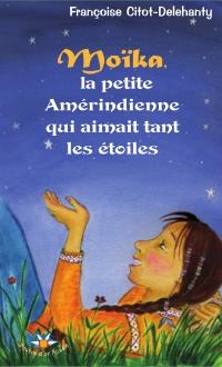 Image de couverture (Moïka, la petite Amérindienne qui aimait tant les étoiles)