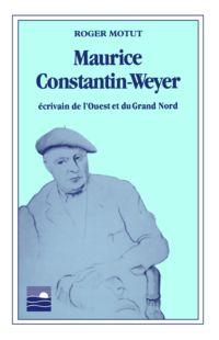 Maurice Constantin-Weyer : écrivain de l'Ouest et du Grand Nord