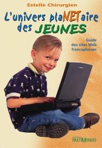 L'univers plaNETaire des jeunes : guide des sites Web francophones