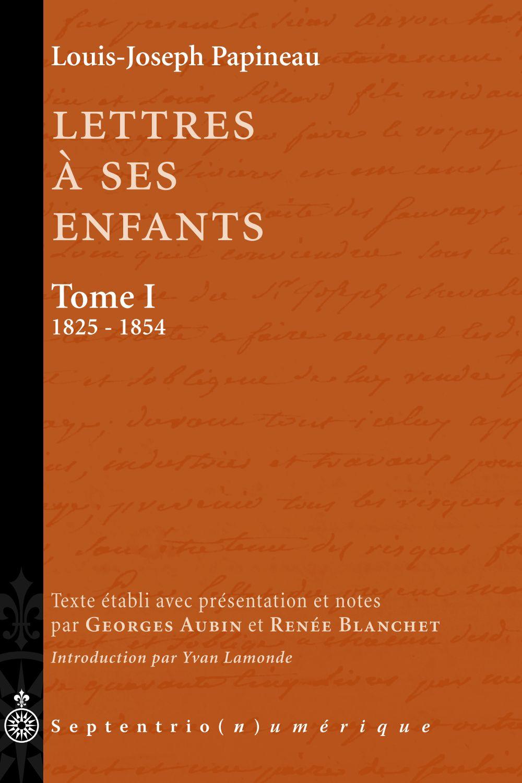 Lettres à ses enfants, Tome I. 1825-1854