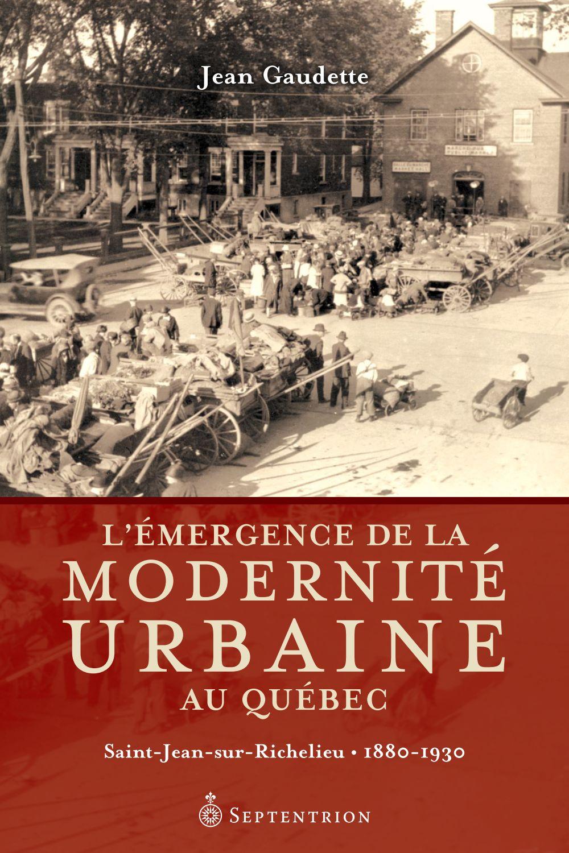 L'Émergence de la modernité urbaine au Québec