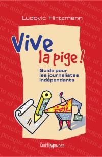 Vive la pige ! : guide pour...