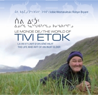 Le monde de Tivi Etok : la vie et l'art d'un aîné inuit de Kangiqsualujjuaq, Nunavik