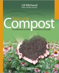 Tout sur le compost : le connaître, le faire, l'acheter et l'utiliser