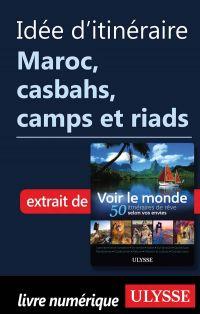 Idée d'itinéraire - Maroc, casbahs, camps et riads