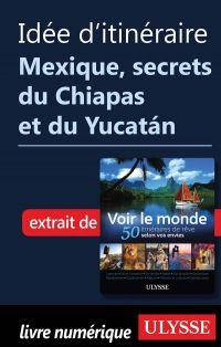 Idée d'itinéraire - Mexique secrets du Chiapas et du Yucatán