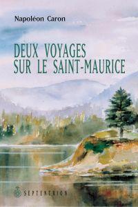 Deux voyages sur le Saint-Maurice