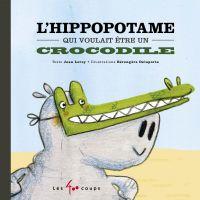L'hippopotame qui voulait ê...
