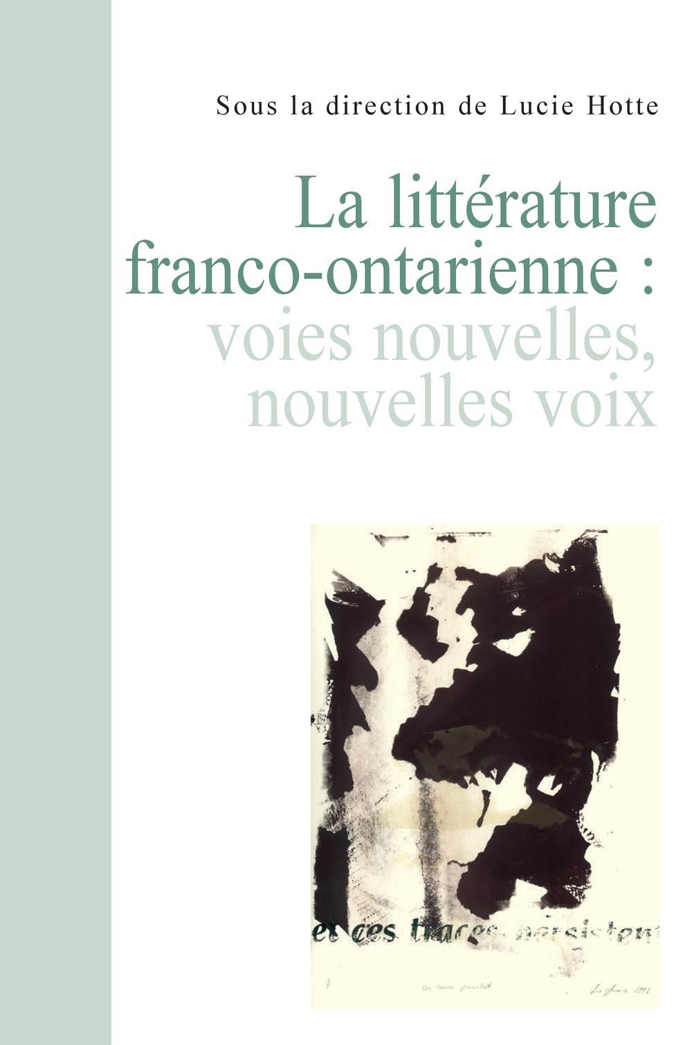La Littérature franco-ontarienne. Voies nouvelles, nouvelles voix