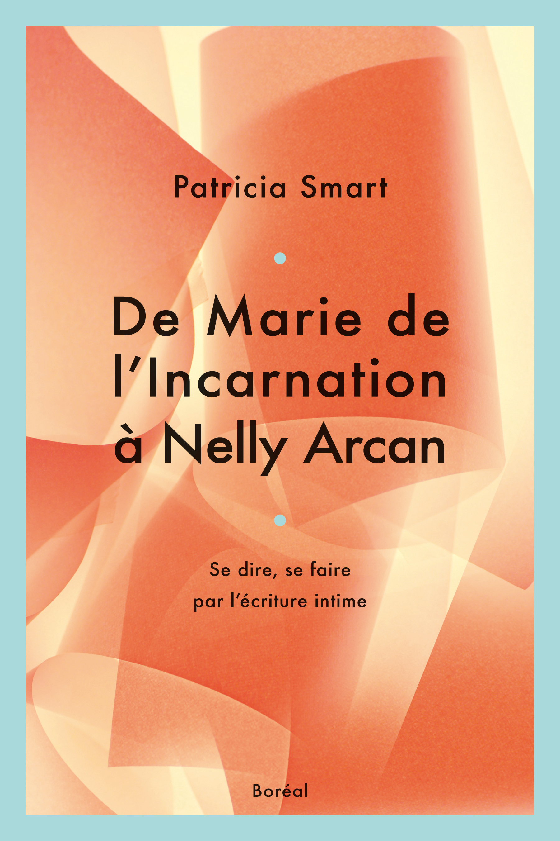 De Marie de L'Incarnation à Nelly Arcan