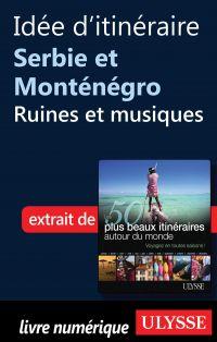 Idée d'itinéraire Serbie et Monténégro - Ruines et musiques