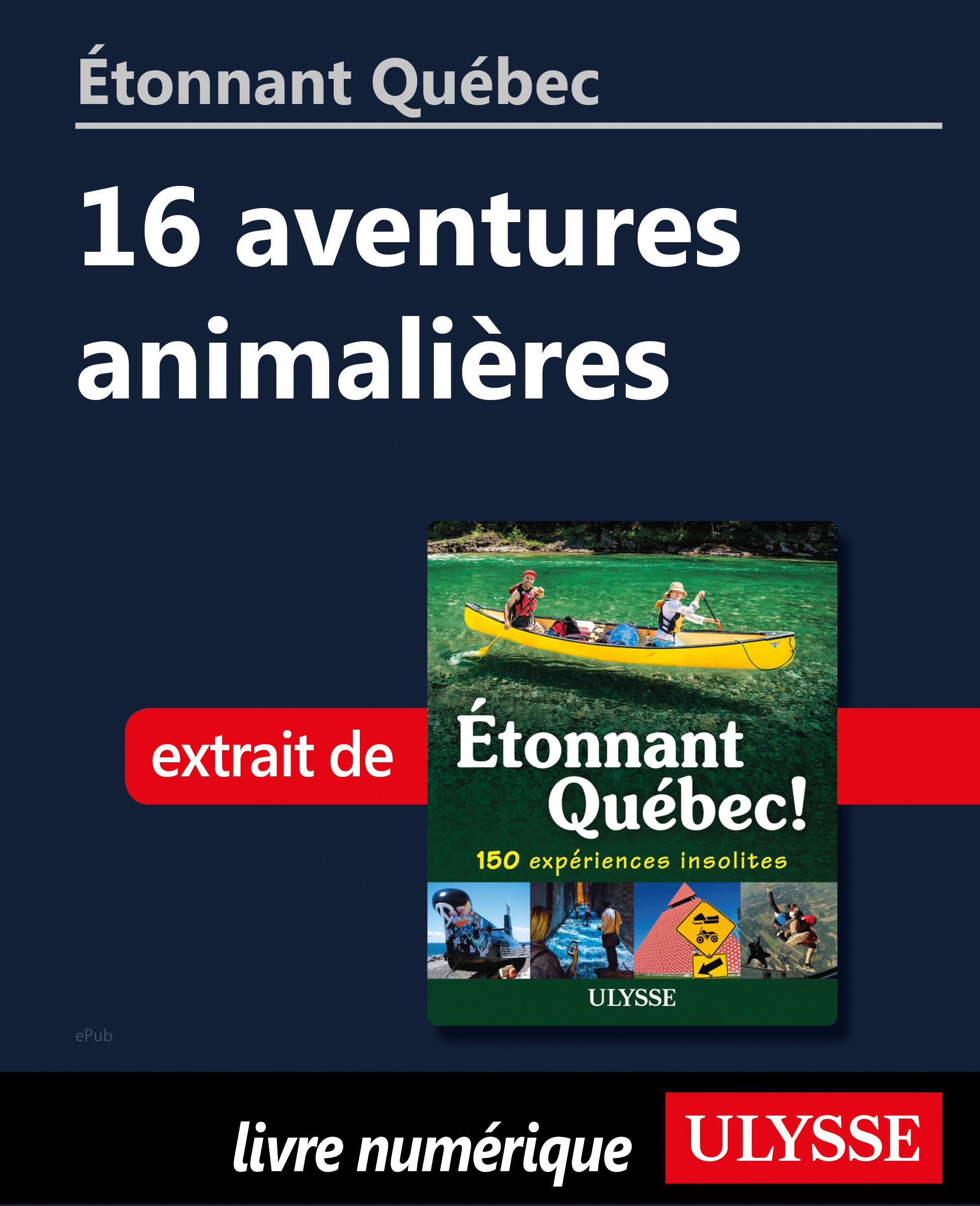 Étonnant Québec: 16 aventur...