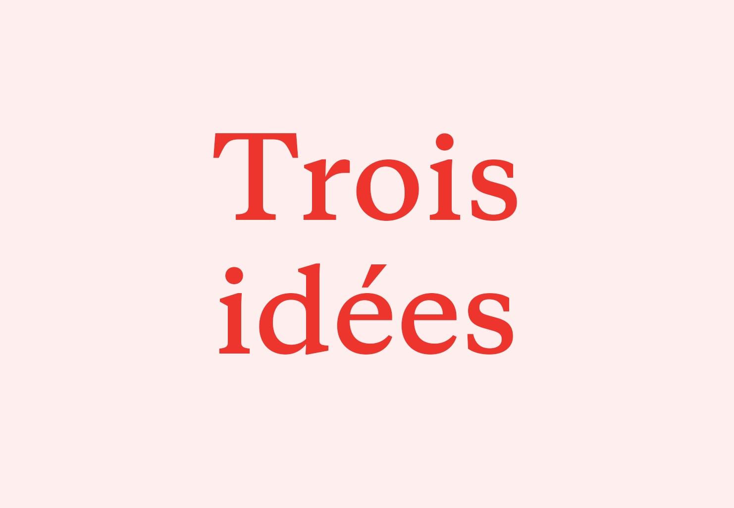 Trois idées