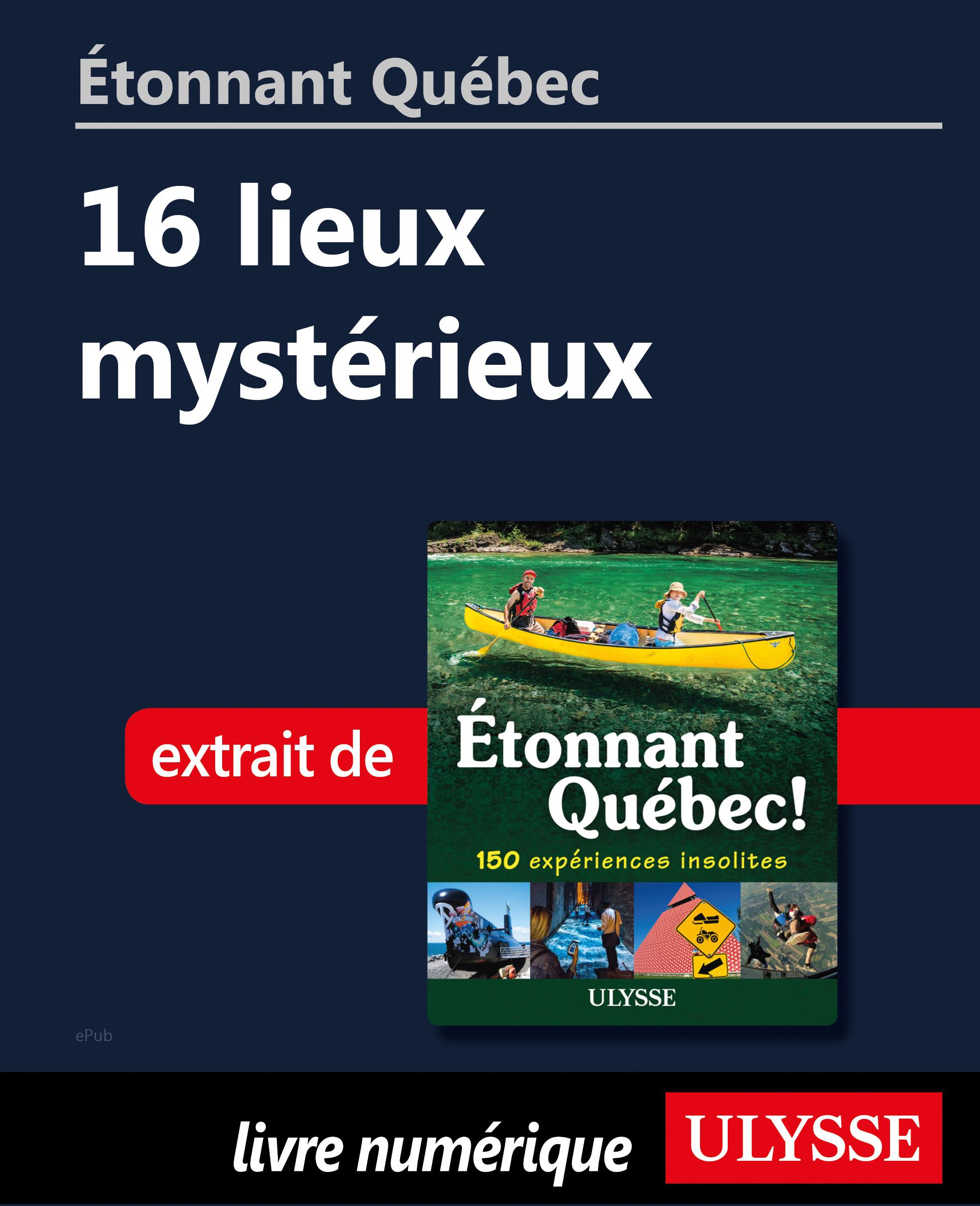 Étonnant Québec: 16 lieux m...