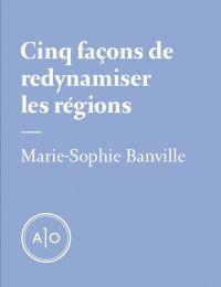 Cinq façons de redynamiser les régions