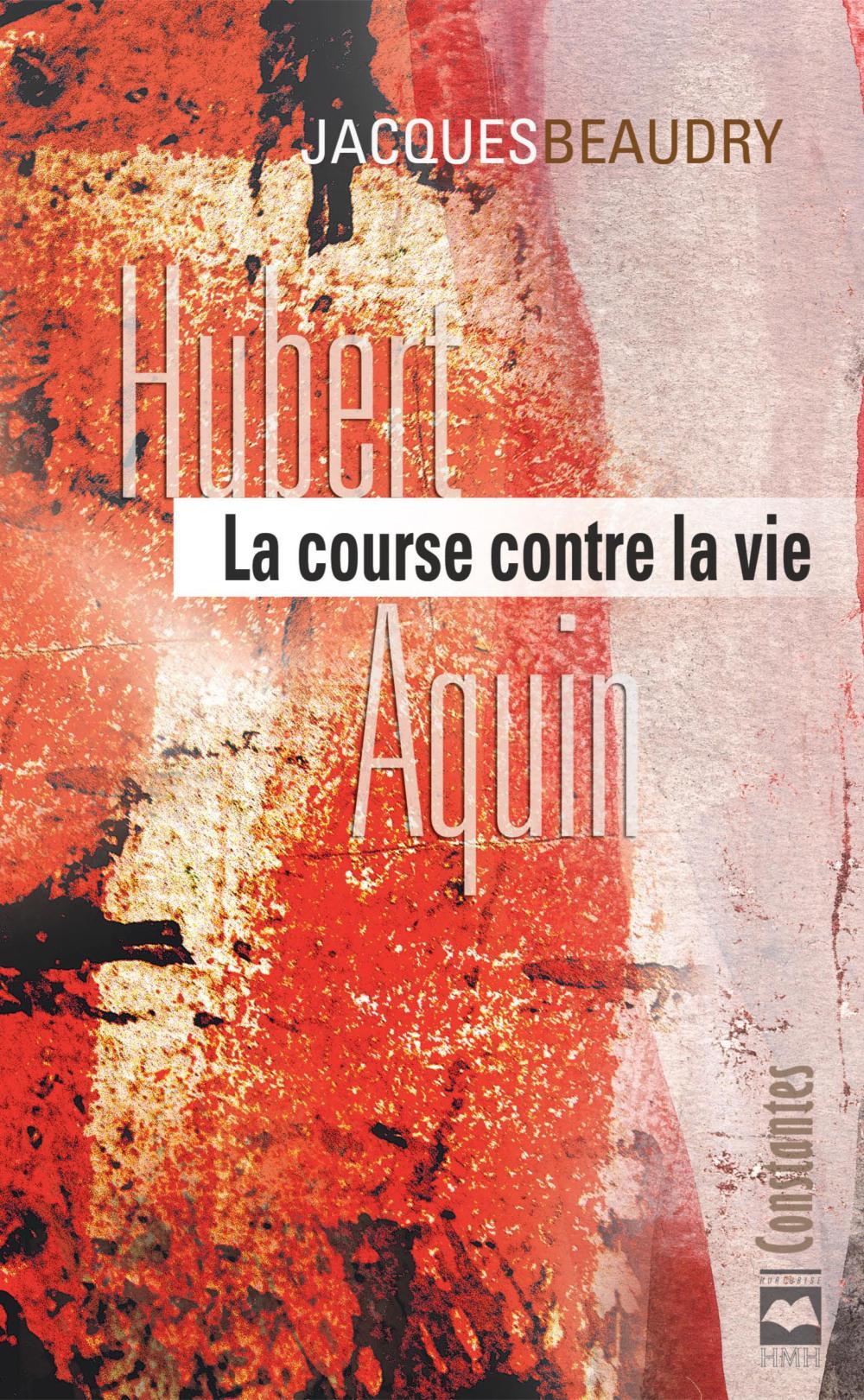 Hubert Aquin: La course contre la vie