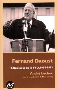 Image de couverture (Fernand Daoust 02 : Bâtisseur de la FTQ, 1964-1993)