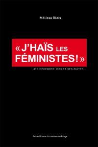 J'haïs les féministes!: le ...